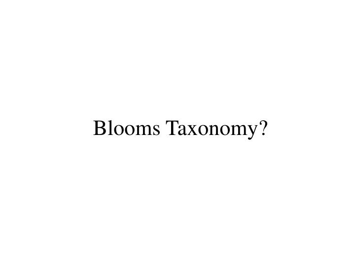 Blooms Taxonomy?