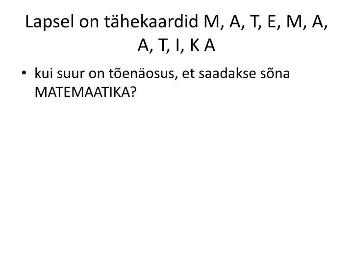 Lapsel on tähekaardid M, A, T, E, M, A, A, T, I, K A