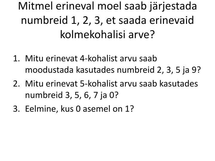 Mitmel erineval moel saab järjestada numbreid 1, 2, 3, et saada erinevaid kolmekohalisi arve?