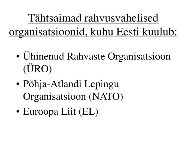 Tähtsaimad rahvusvahelised organisatsioonid, kuhu Eesti kuulub: