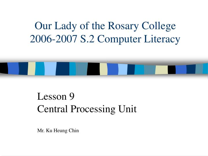 Our lady of the rosary college 2006 2007 s 2 computer literacy