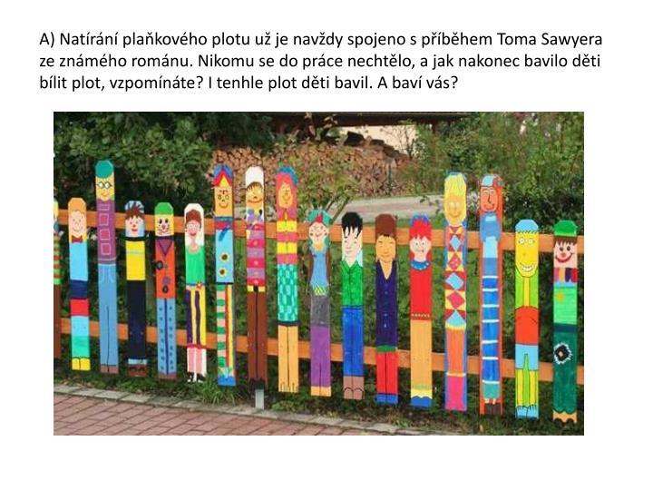 A) Natírání plaňkového plotu už je navždy spojeno s příběhem