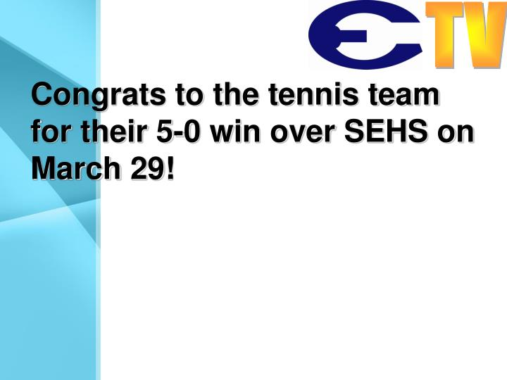 Congrats to the tennis team for their 5-0 win over SEHS on March 29!