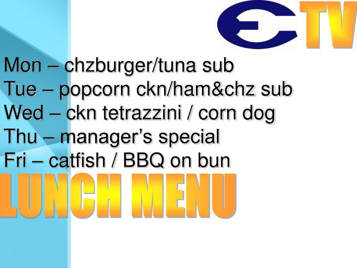 Mon – chzburger/tuna sub