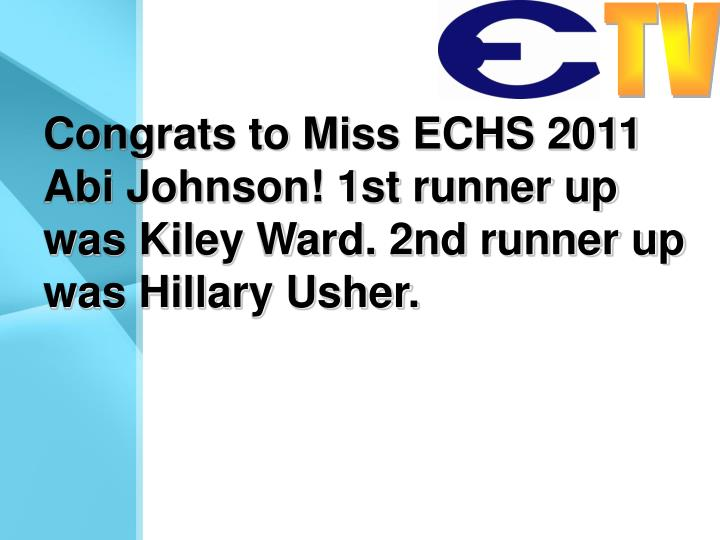 Congrats to Miss ECHS 2011 Abi Johnson! 1st runner up was Kiley Ward. 2nd runner up was Hillary Usher.