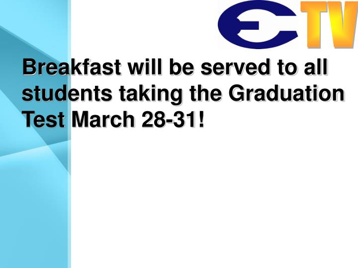 Breakfast will be served to all students taking the Graduation Test March 28-31!