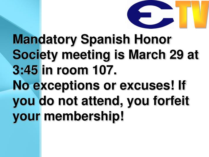 Mandatory Spanish Honor Society meeting is March 29 at 3:45 in room 107.