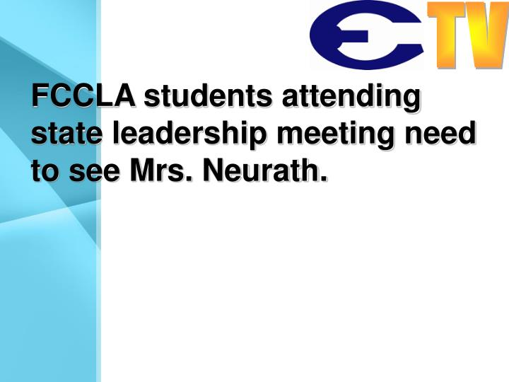 FCCLA students attending state leadership meeting need to see Mrs. Neurath.