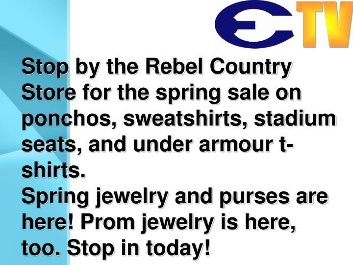 Stop by the Rebel Country Store for the spring sale on ponchos, sweatshirts, stadium seats, and under armour t-shirts.