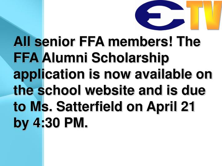 All senior FFA members! The FFA Alumni Scholarship application is now available on the school website and is due to Ms. Satterfield on April 21 by 4:30 PM.