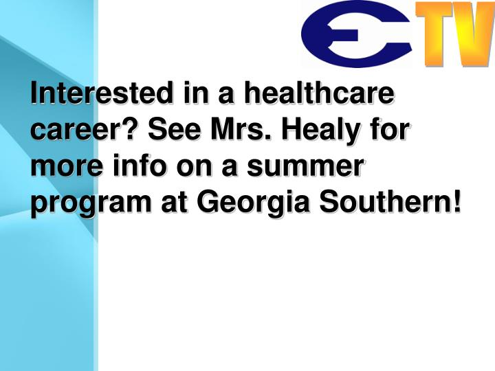 Interested in a healthcare career? See Mrs. Healy for more info on a summer program at Georgia Southern!