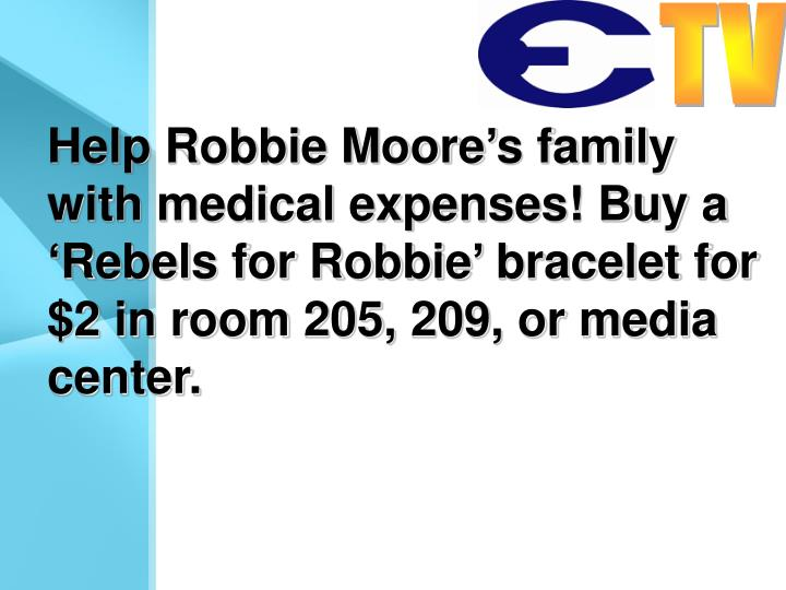 Help Robbie Moore's family with medical expenses! Buy a 'Rebels for Robbie' bracelet for $2 in room 205, 209, or media center.