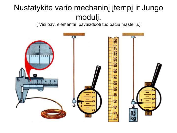 Nustatykite vario mechaninį įtempį ir Jungo modulį