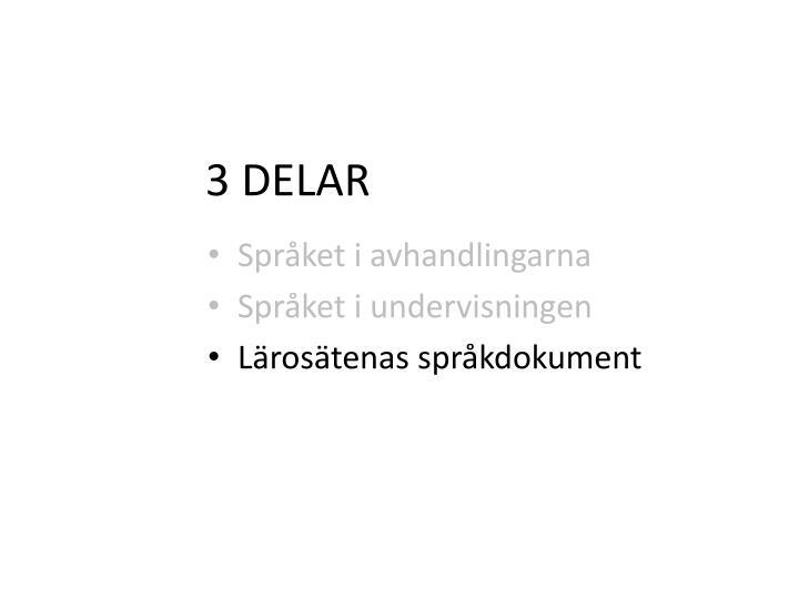 3 DELAR