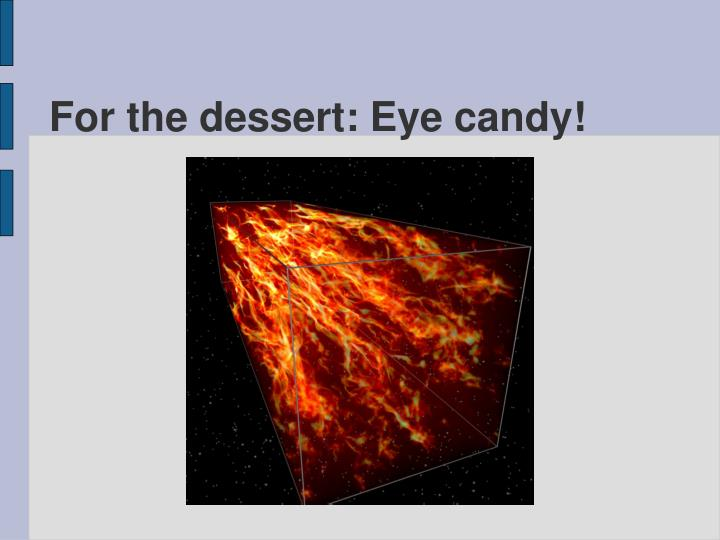 For the dessert: Eye candy!