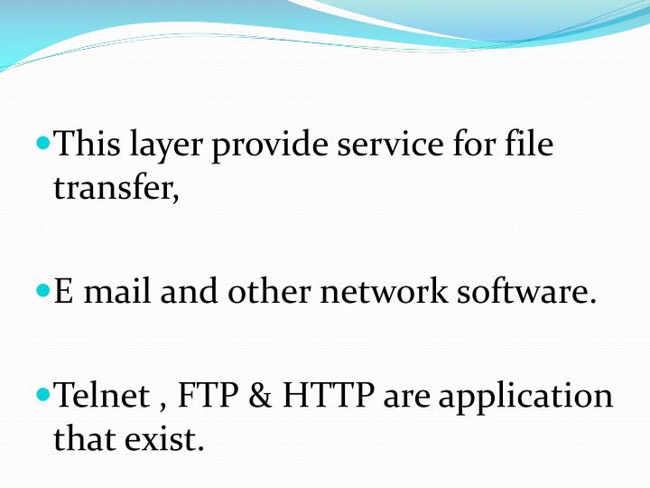 This layer provide service for file transfer,