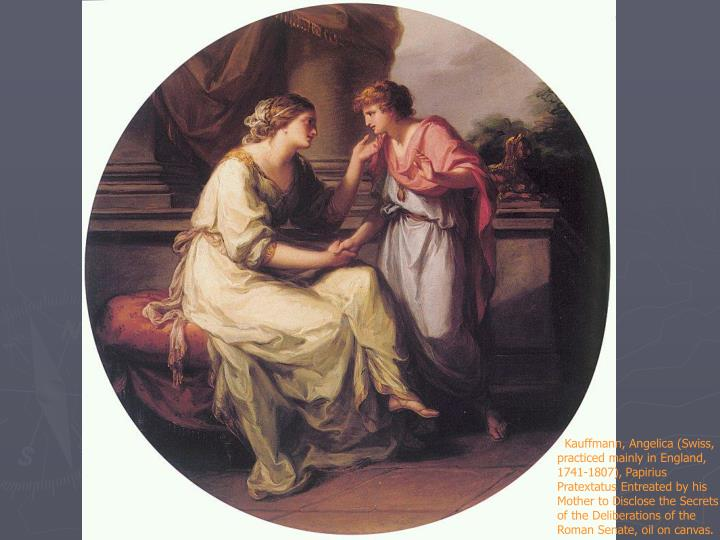 Kauffmann, Angelica (Swiss,  practiced mainly in England, 1741-1807), Papirius Pratextatus Entreated by his Mother to Disclose the Secrets of the Deliberations of the Roman Senate, oil on canvas.