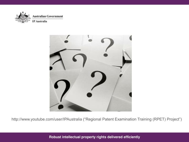 """http://www.youtube.com/user/IPAustralia (""""Regional Patent Examination Training (RPET) Project"""")"""