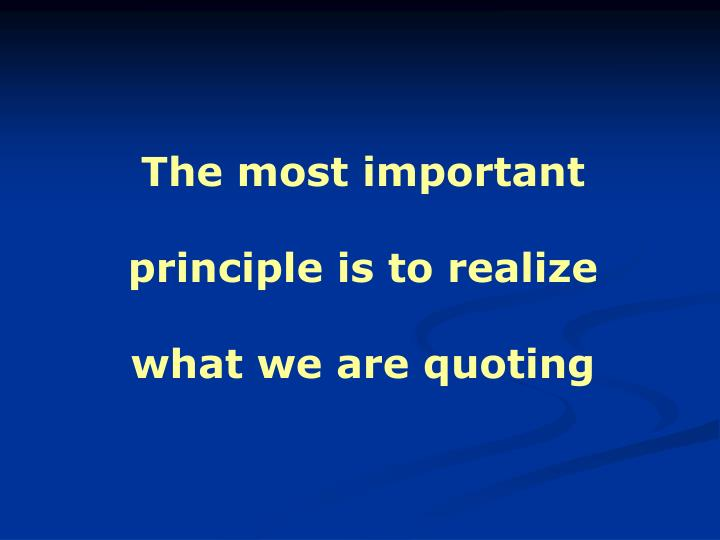 The most important principle is to realize