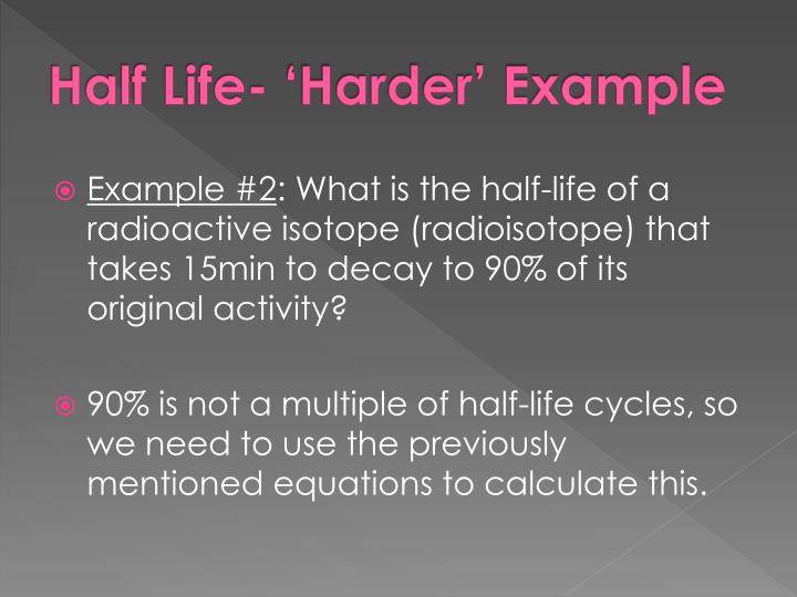Half Life- 'Harder' Example
