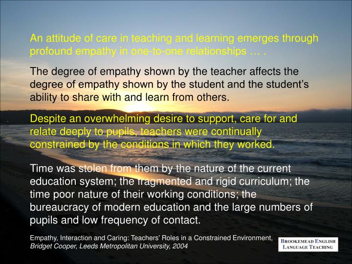 An attitude of care in teaching and learning emerges through profound empathy in one-to-one relationships … .