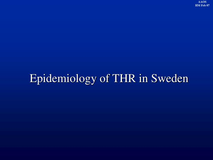 Epidemiology of THR in Sweden