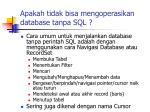 apakah tidak bisa mengoperasikan database tanpa sql