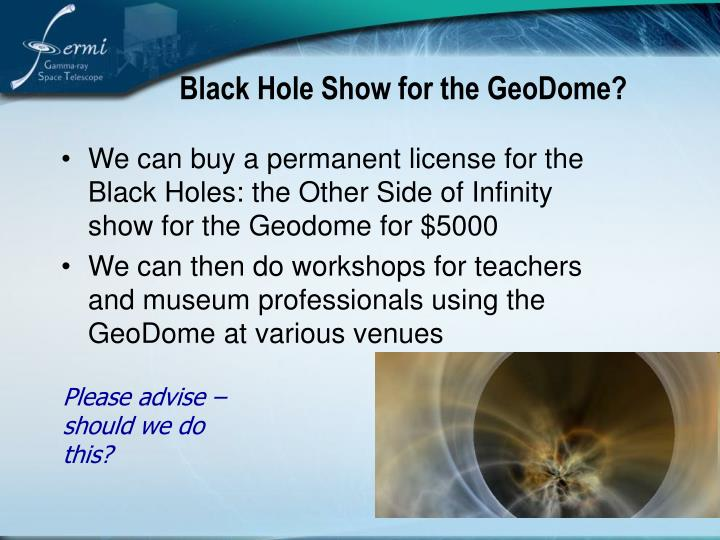 Black Hole Show for the GeoDome?