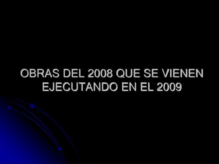 OBRAS DEL 2008 QUE SE VIENEN EJECUTANDO EN EL 2009