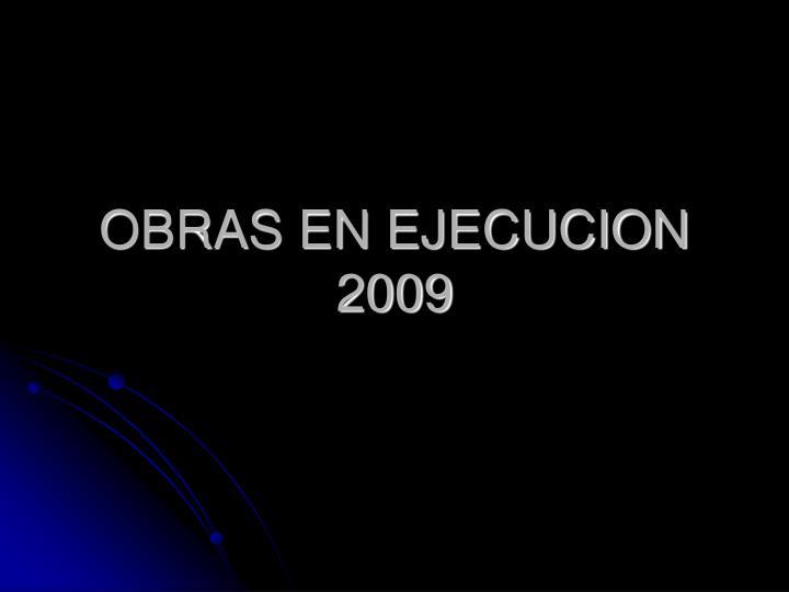 OBRAS EN EJECUCION 2009