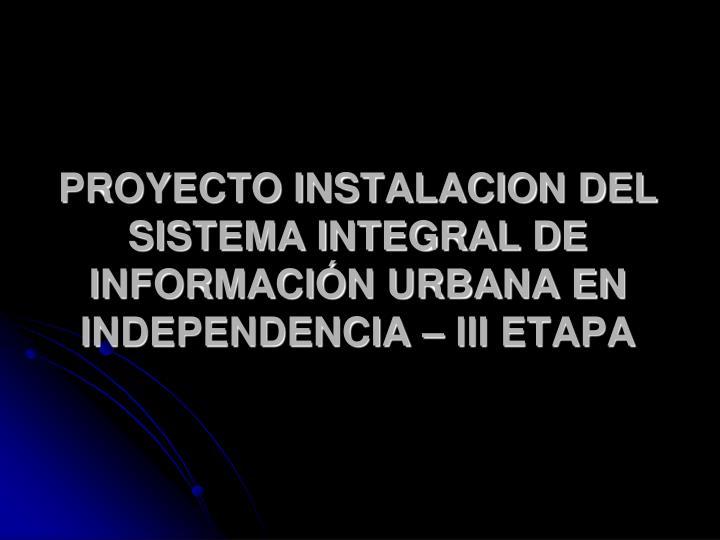 PROYECTO INSTALACION DEL SISTEMA INTEGRAL DE INFORMACIÓN URBANA EN INDEPENDENCIA – III ETAPA