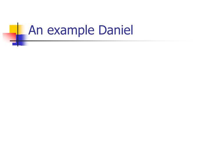 An example Daniel