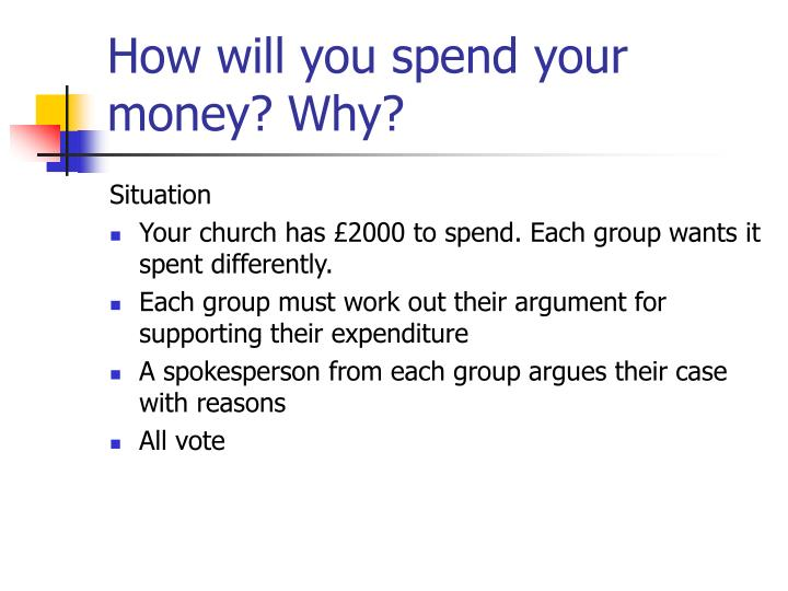 How will you spend your money? Why?