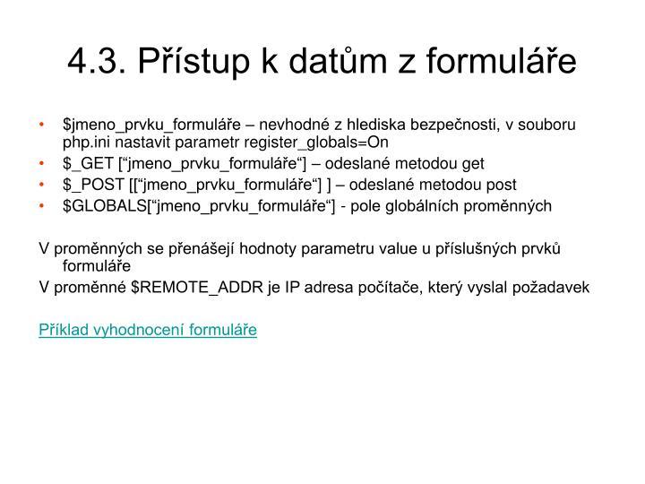 4.3. Přístup kdatům zformuláře