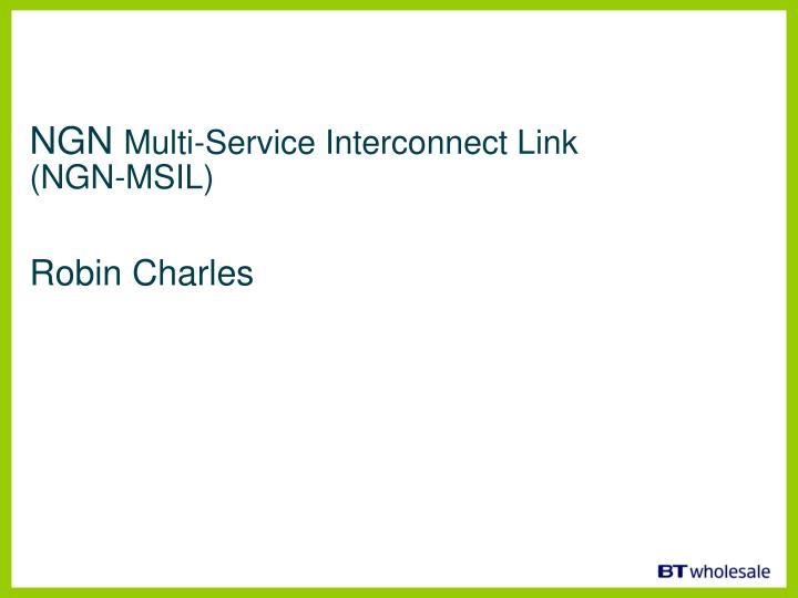 Ngn multi service interconnect link ngn msil robin charles