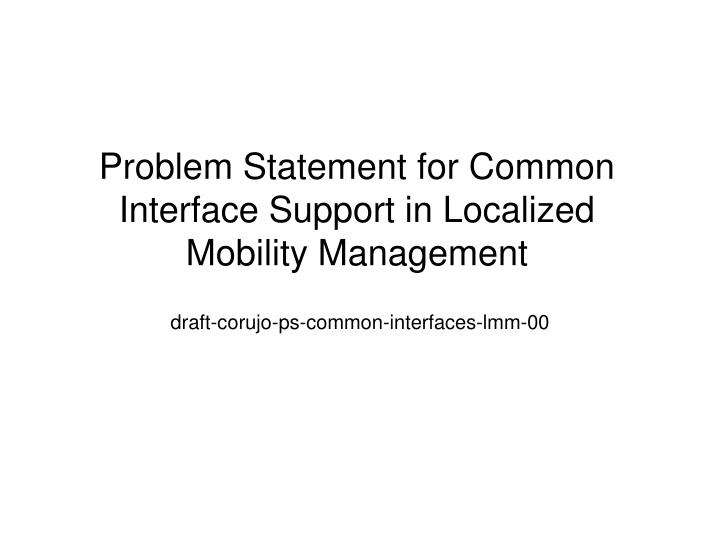 Problem statement for common interface support in localized mobility management