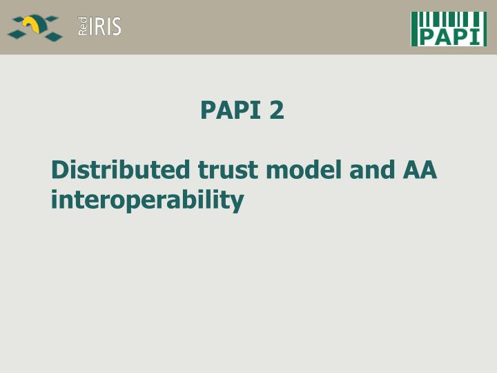 Papi 2 distributed trust model and aa interoperability