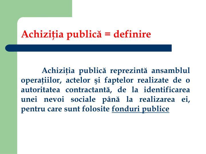 Achiziţia publică = definire