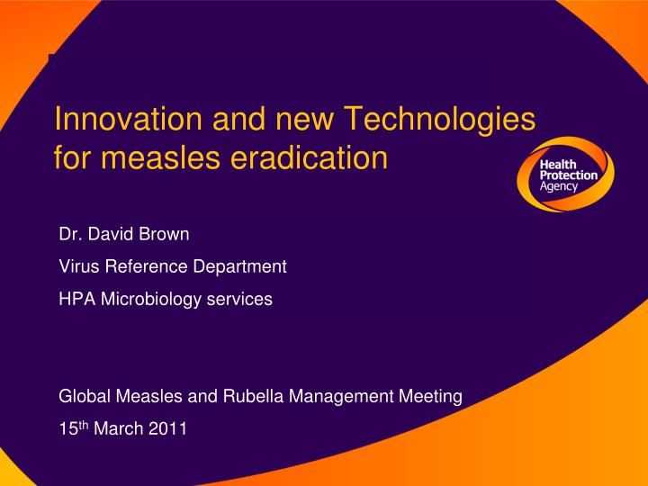 Innovation and new technologies for measles eradication