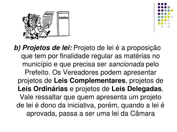 b) Projetos de lei: