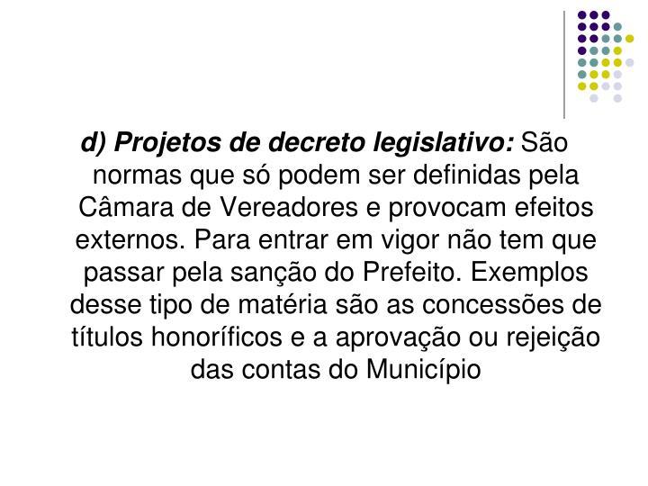 d) Projetos de decreto legislativo: