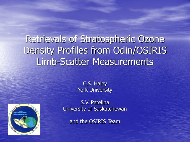 Retrievals of stratospheric ozone density profiles from odin osiris limb scatter measurements