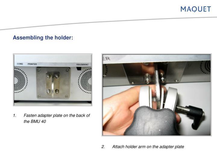 Assembling the holder: