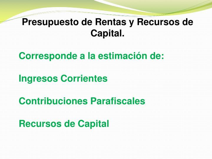 Presupuesto de Rentas y Recursos de Capital.