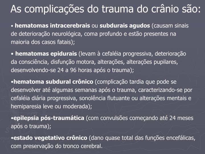 As complicações do trauma do crânio são: