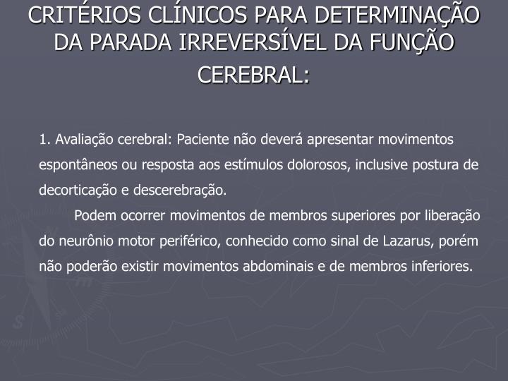 CRITÉRIOS CLÍNICOS PARA DETERMINAÇÃO DA PARADA IRREVERSÍVEL DA FUNÇÃO CEREBRAL: