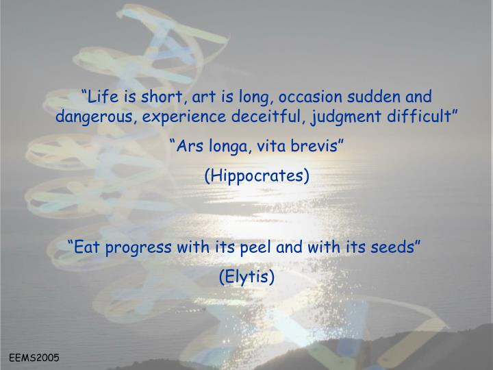"""""""Life is short, art is long, occasion sudden and dangerous, experience deceitful, judgment difficult"""""""