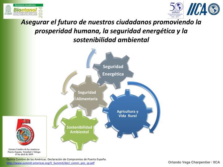 Asegurar el futuro de nuestros ciudadanos promoviendo la prosperidad humana, la seguridad energética y la sostenibilidad ambiental