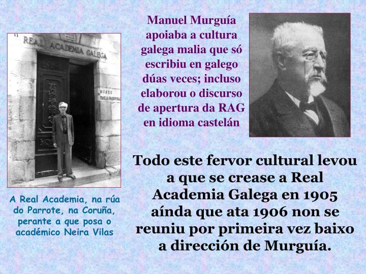 Manuel Murguía apoiaba a cultura galega malia que só escribiu en galego dúas veces; incluso elaborou o discurso de apertura da RAG en idioma castelán