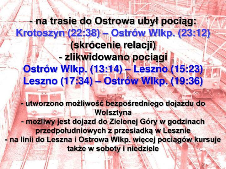 - na trasie do Ostrowa ubył pociąg: